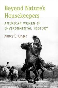 Foto Cover di Beyond Nature's Housekeepers: American Women in Environmental History, Ebook inglese di Nancy C. Unger, edito da Oxford University Press