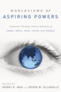 Ebook in inglese Worldviews of Aspiring Powers: Domestic Foreign Policy Debates in China, India, Iran, Japan, and Russia -, -