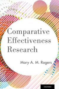Comparative Effectiveness Research - Mary A. M. Rogers - cover