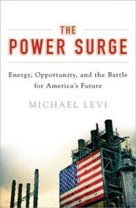 Ebook in inglese Power Surge: Energy, Opportunity, and the Battle for America's Future Levi, Michael