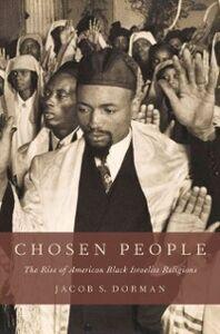Foto Cover di Chosen People: The Rise of American Black Israelite Religions, Ebook inglese di Jacob S. Dorman, edito da Oxford University Press