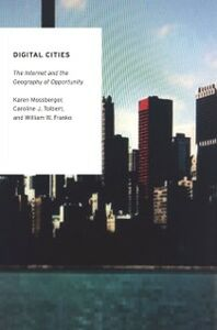 Ebook in inglese Digital Cities: The Internet and the Geography of Opportunity Franko, William W. , Mossberger, Karen , Tolbert, Caroline J.