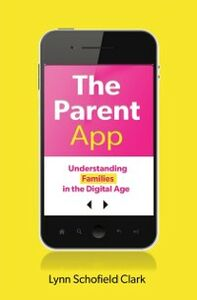 Foto Cover di Parent App: Understanding Families in the Digital Age, Ebook inglese di Lynn Schofield Clark, edito da Oxford University Press
