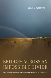 Ebook in inglese Bridges across an Impossible Divide: The Inner Lives of Arab and Jewish Peacemakers Gopin, Marc