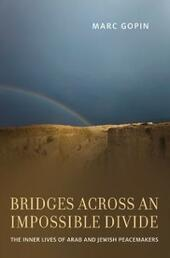 Bridges across an Impossible Divide: The Inner Lives of Arab and Jewish Peacemakers