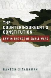 Counterinsurgent's Constitution: Law in the Age of Small Wars