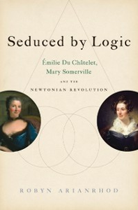 Ebook in inglese Seduced by Logic: Emilie Du Chatelet, Mary Somerville and the Newtonian Revolution Arianrhod, Robyn