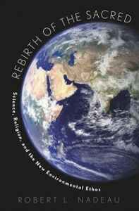 Ebook in inglese Rebirth of the Sacred: Science, Religion, and the New Environmental Ethos Nadeau, Robert