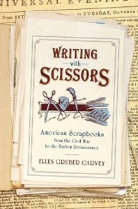 Ebook in inglese Writing with Scissors: American Scrapbooks from the Civil War to the Harlem Renaissance Gruber Garvey, Ellen