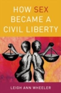 Ebook in inglese How Sex Became a Civil Liberty Wheeler, Leigh Ann