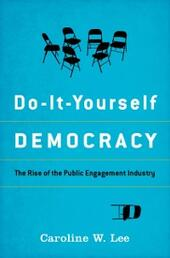Do-It-Yourself Democracy: The Rise of the Public Engagement Industry