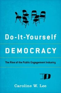 Ebook in inglese Do-It-Yourself Democracy: The Rise of the Public Engagement Industry Lee, Caroline W.