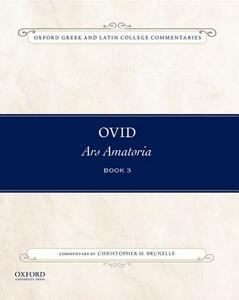 Ovid, Ars Amatoria Book Three: Commentary by Christopher M. Brunelle - Christopher M. Brunelle - cover
