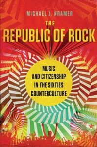 Ebook in inglese Republic of Rock: Music and Citizenship in the Sixties Counterculture Kramer, Michael J.