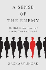 Ebook in inglese Sense of the Enemy: The High Stakes History of Reading Your Rival's Mind Shore, Zachary