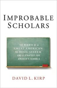 Ebook in inglese Improbable Scholars: The Rebirth of a Great American School System and a Strategy for America's Schools Kirp, David L.