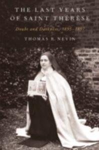 Foto Cover di Last Years of Saint Therese: Doubt and Darkness, 1895-1897, Ebook inglese di Thomas R. Nevin, edito da Oxford University Press