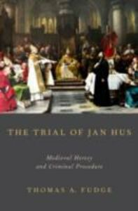 Ebook in inglese Trial of Jan Hus: Medieval Heresy and Criminal Procedure Fudge, Thomas A.