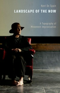 Ebook in inglese Landscape of the Now: A Topography of Movement Improvisation De Spain, Kent