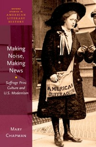 Ebook in inglese Making Noise, Making News: Suffrage Print Culture and U.S. Modernism Chapman, Mary