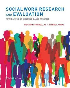 Social Work Research and Evaluation: Foundations of Evidence-Based Practice - Richard M. Grinnell,Yvonne A. Unrau - cover