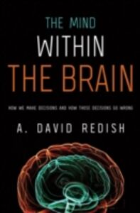 Ebook in inglese Mind within the Brain: How We Make Decisions and How those Decisions Go Wrong Redish, A. David