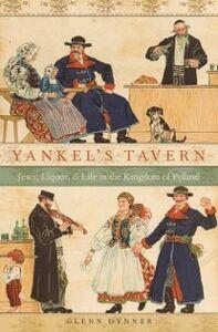 Foto Cover di Yankels Tavern: Jews, Liquor, and Life in the Kingdom of Poland, Ebook inglese di Glenn Dynner, edito da Oxford University Press