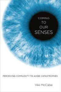 Ebook in inglese Coming to Our Senses: Perceiving Complexity to Avoid Catastrophes McCabe, Viki
