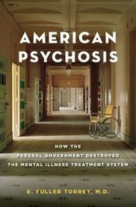Ebook in inglese American Psychosis: How the Federal Government Destroyed the Mental Illness Treatment System Torrey, E. Fuller