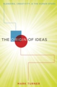 Ebook in inglese Origin of Ideas: Blending, Creativity, and the Human Spark Turner, Mark