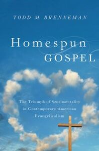 Ebook in inglese Homespun Gospel: The Triumph of Sentimentality in Contemporary American Evangelicalism Brenneman, Todd M.