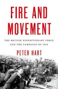 Fire and Movement: The British Expeditionary Force and the Campaign of 1914 - Peter Hart - cover