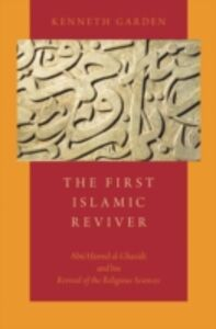 Ebook in inglese First Islamic Reviver: Abu Hamid al-Ghazali and his Revival of the Religious Sciences Garden, Kenneth