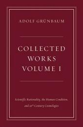 Collected Works, Volume I: Scientific Rationality, the Human Condition, and 20th Century Cosmologies