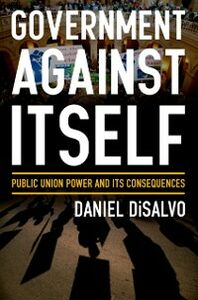 Ebook in inglese Government against Itself: Public Union Power and Its Consequences DiSalvo, Daniel