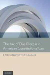 The Arc of Due Process in American Constitutional Law - E. Thomas Sullivan,Toni Marie Massaro - cover