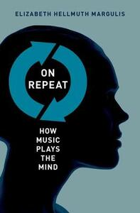 On Repeat: How Music Plays the Mind - Elizabeth Hellmuth Margulis - cover