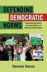 Ebook in inglese Defending Democratic Norms: International Actors and the Politics of Electoral Misconduct Donno, Daniela