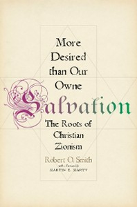 Ebook in inglese More Desired than Our Owne Salvation: The Roots of Christian Zionism Smith, Robert O.