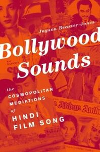 Ebook in inglese Bollywood Sounds: The Cosmopolitan Mediations of Hindi Film Song Beaster-Jones, Jayson