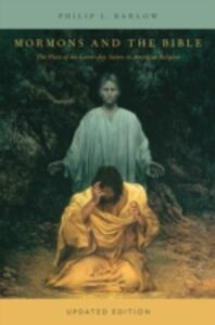 Ebook in inglese Mormons and the Bible: The Place of the Latter-day Saints in American Religion Barlow, Philip L.