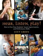 Hear, Listen, Play!: How to Free Your Students Aural, Improvisation, and Performance Skills