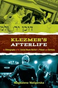 Foto Cover di Klezmer's Afterlife: An Ethnography of the Jewish Music Revival in Poland and Germany, Ebook inglese di Magdalena Waligorska, edito da Oxford University Press
