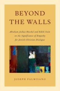 Ebook in inglese Beyond the Walls: Abraham Joshua Heschel and Edith Stein on the Significance of Empathy for Jewish-Christian Dialogue Palmisano, Joseph