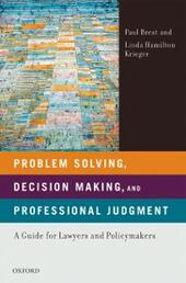 Problem Solving, Decision Making, and Professional Judgment: A Guide for Lawyers and Policymakers