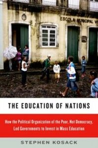 Foto Cover di Education of Nations: How the Political Organization of the Poor, Not Democracy, Led Governments to Invest in Mass Education, Ebook inglese di Stephen Kosack, edito da Oxford University Press