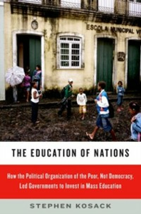 Ebook in inglese Education of Nations: How the Political Organization of the Poor, Not Democracy, Led Governments to Invest in Mass Education Kosack, Stephen