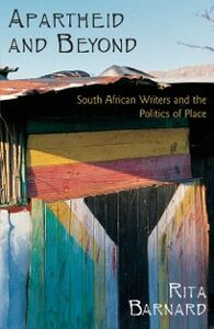 Ebook in inglese Apartheid and Beyond: South African Writers and the Politics of Place Barnard, Rita