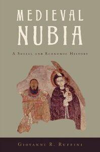 Foto Cover di Medieval Nubia: A Social and Economic History, Ebook inglese di Giovanni R. Ruffini, edito da Oxford University Press
