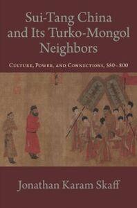Foto Cover di Sui-Tang China and Its Turko-Mongol Neighbors: Culture, Power, and Connections, 580-800, Ebook inglese di Jonathan Karam Skaff, edito da Oxford University Press